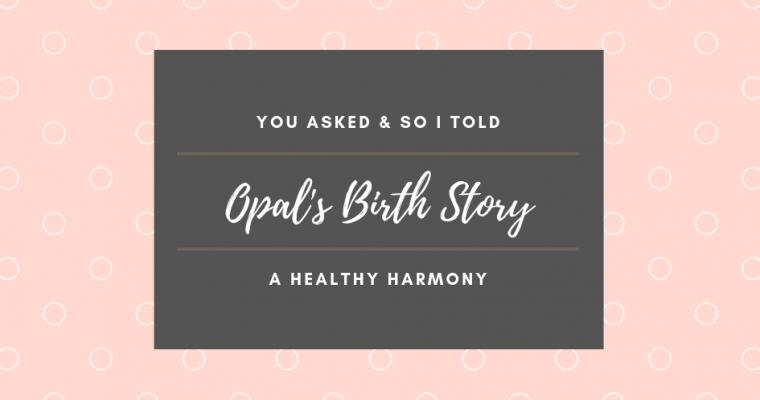 Opal's Birth Story
